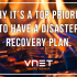 Why It's A Top Priority to Have A Disaster Recovery Plan